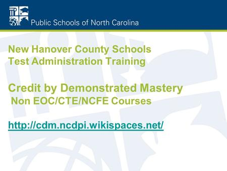 New Hanover County Schools Test Administration Training Credit by Demonstrated Mastery Non EOC/CTE/NCFE Courses