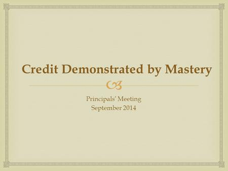  Credit Demonstrated by Mastery Principals' Meeting September 2014.