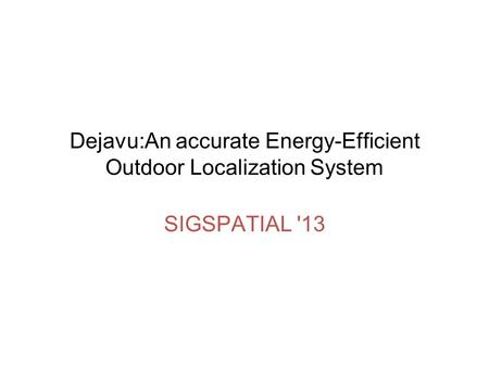 Dejavu:An accurate Energy-Efficient Outdoor Localization System SIGSPATIAL '13.