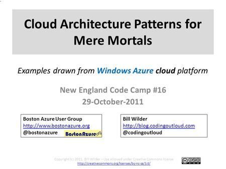Cloud Architecture Patterns for Mere Mortals New England Code Camp #16 29-October-2011 Copyright (c) 2011, Bill Wilder – Use allowed under Creative Commons.