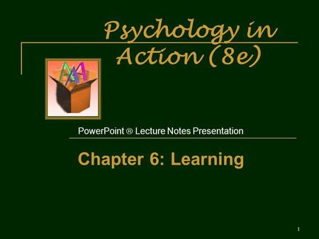 Psychology in Action (8e) PowerPoint  Lecture Notes Presentation Chapter 6: Learning 1.