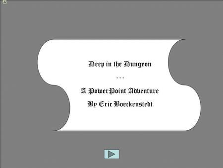 Deep in the Dungeon --- A PowerPoint Adventure By Eric Boeckenstedt.