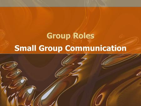 Group Roles Small Group Communication. Task Roles The group's task is the job to be done. People who are concerned with the task tend to: 1. make suggestions.