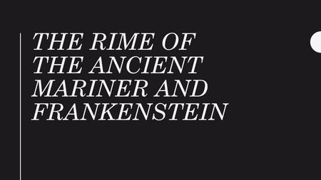 THE RIME OF THE ANCIENT MARINER AND FRANKENSTEIN.
