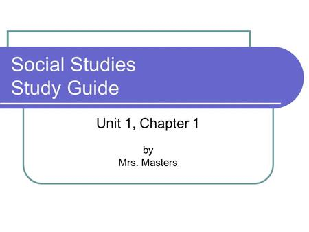 Social Studies Study Guide Unit 1, Chapter 1 by Mrs. Masters.