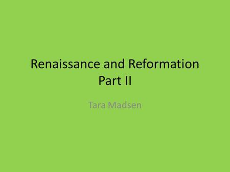 Renaissance and Reformation Part II Tara Madsen. Humanism Humanism was based on the study of the classics… Greek and Roman… Humanist studied grammar,
