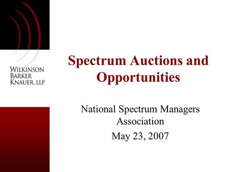 Spectrum Auctions and Opportunities National Spectrum Managers Association May 23, 2007.