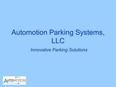 Automotion Parking Systems, LLC Innovative Parking Solutions.