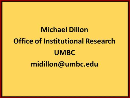 Michael Dillon Office of Institutional Research UMBC