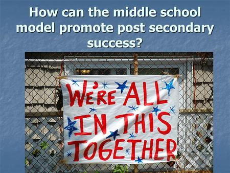 How can the middle school model promote post secondary success?