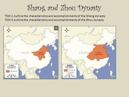 Shang and Zhou Dynasty TSW 2 outline the characteristics and accomplishments of the Shang dynasty TSW 3 outline the characteristics and accomplishments.