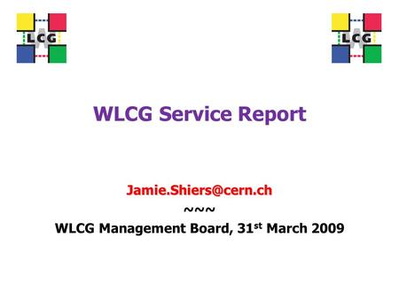 WLCG Service Report ~~~ WLCG Management Board, 31 st March 2009.