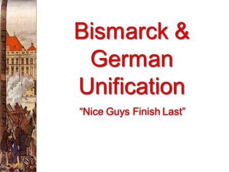 "Bismarck & German Unification ""Nice Guys Finish Last"""