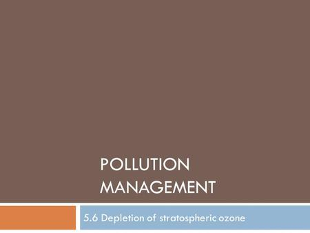 POLLUTION MANAGEMENT 5.6 Depletion of stratospheric ozone.
