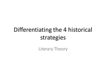 Differentiating the 4 historical strategies Literary Theory.