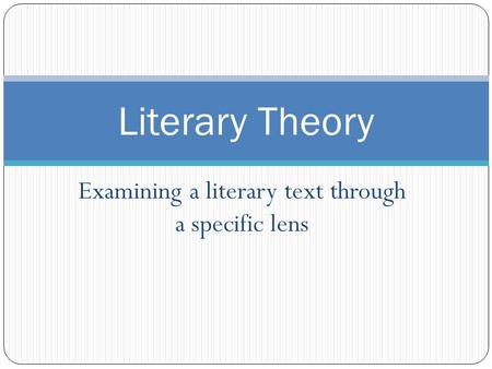 Examining a literary text through a specific lens Literary Theory.
