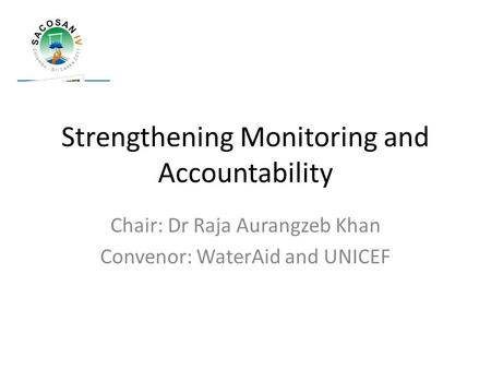 Strengthening Monitoring and Accountability Chair: Dr Raja Aurangzeb Khan Convenor: WaterAid and UNICEF.