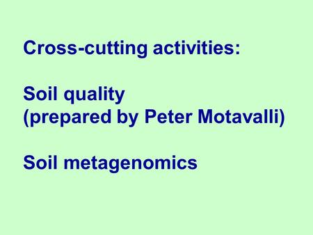Cross-cutting activities: Soil quality (prepared by Peter Motavalli) Soil metagenomics.