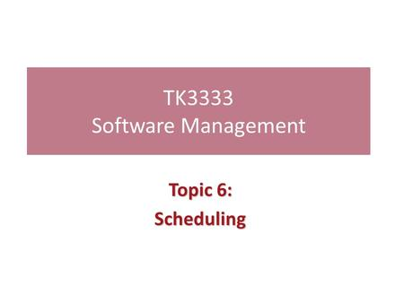 TK3333 Software Management Topic 6: Scheduling. Contents  Estimate the duration for each activity  Establish the estimated start time and required completion.