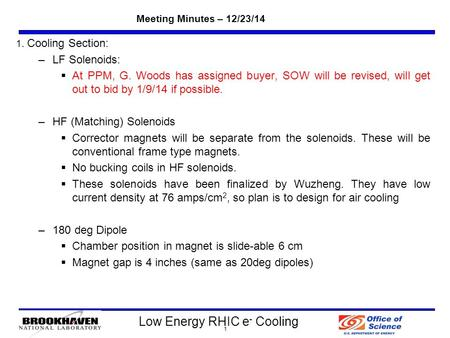 Low Energy RHIC e - Cooling Meeting Minutes – 12/23/14 1 1. Cooling Section: –LF Solenoids:  At PPM, G. Woods has assigned buyer, SOW will be revised,