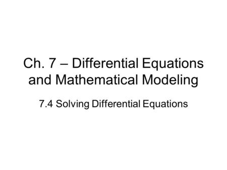 Ch. 7 – Differential Equations and Mathematical Modeling 7.4 Solving Differential Equations.