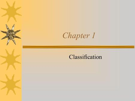 Chapter 1 Classification. 1-1 Where on Earth do organisms live?  The part of Earth that can support living things is the biosphere.  Each organism in.