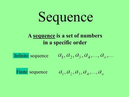 A sequence is a set of numbers in a specific order