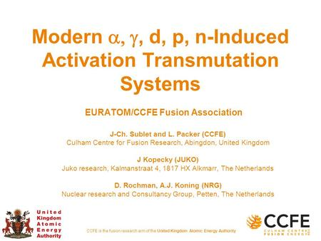 CCFE is the fusion research arm of the United Kingdom Atomic Energy Authority Modern , d, p, n-Induced Activation Transmutation Systems EURATOM/CCFE.
