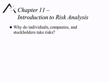 Chapter 11 – Introduction to Risk Analysis u Why do individuals, companies, and stockholders take risks?