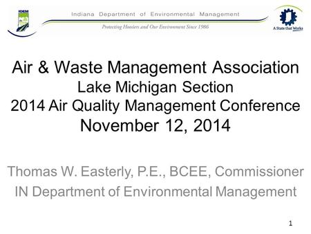 Air & Waste Management Association Lake Michigan Section 2014 Air Quality Management Conference November 12, 2014 Thomas W. Easterly, P.E., BCEE, Commissioner.