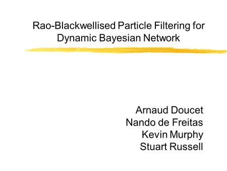 Rao-Blackwellised Particle Filtering for Dynamic Bayesian Network Arnaud Doucet Nando de Freitas Kevin Murphy Stuart Russell.