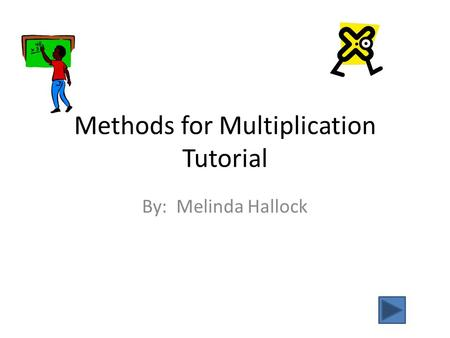Methods for Multiplication Tutorial By: Melinda Hallock.