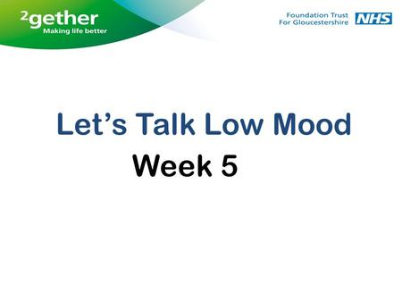 Let's Talk Low Mood Week 5. The role of thinking in depression Looking for alternative explanations and challenging negative thinking Positive self-talk.
