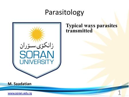 Www.soran.edu.iq Parasitology M. Saadatian Typical ways parasites transmitted 1.