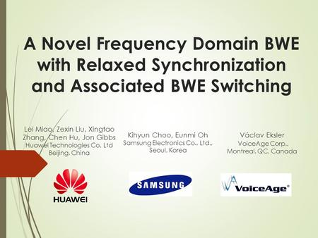 A Novel Frequency Domain BWE with Relaxed Synchronization and Associated BWE Switching Lei Miao, Zexin Liu, Xingtao Zhang, Chen Hu, Jon Gibbs Huawei Technologies.
