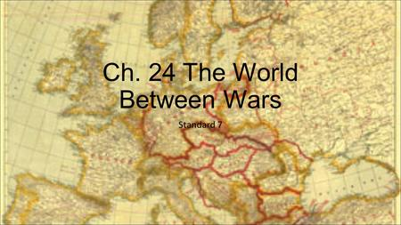 Ch. 24 The World Between Wars Standard 7. POST-WAR STRUGGLES  Large scale disagreement continued over the terms of the Treaty of Versailles  Germany.