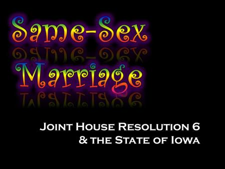 Joint House Resolution 6 & the State of Iowa. Town Hall Meeting  Led by Stacey Voshell, Emily Hochhausen, Jackie Thill and Leah Colsch  New Legislation.