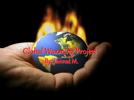 Global Warming Project By: Jannat M.. How are human actions contributing to global warming?