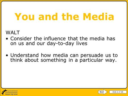 Slide 1 of 15 WALT Consider the influence that the media has on us and our day-to-day lives Understand how media can persuade us to think about something.
