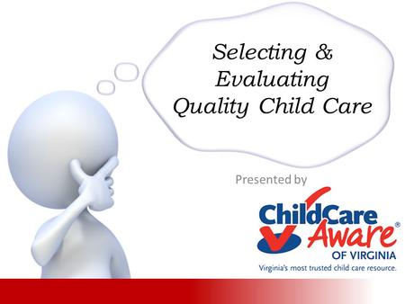Selecting & Evaluating Quality Child Care Presented by.
