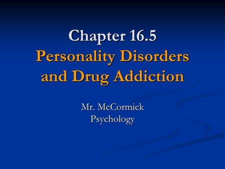 Chapter 16.5 Personality Disorders and Drug Addiction