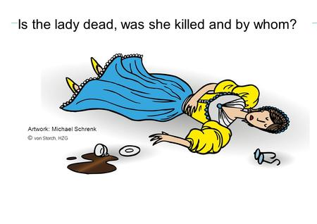 Is the lady dead, was she killed and by whom? Artwork: Michael Schrenk © von Storch, HZG.
