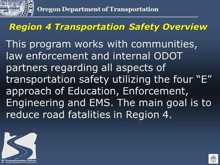 Oregon Department of Transportation This program works with communities, law enforcement and internal ODOT partners regarding all aspects of transportation.