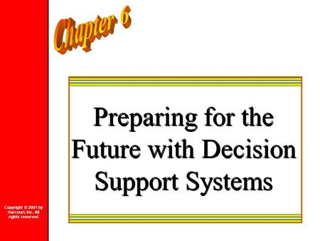 Preparing for the Future with Decision Support Systems Copyright © 2001 by Harcourt, Inc. All rights reserved.