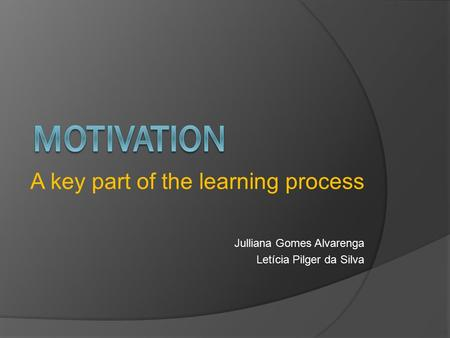 A key part of the learning process Julliana Gomes Alvarenga Letícia Pilger da Silva.