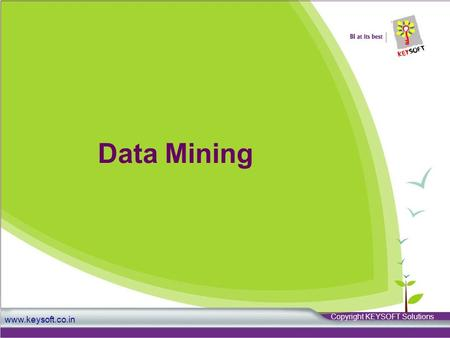 Www.keysoft.co.in Data Mining Copyright KEYSOFT Solutions.