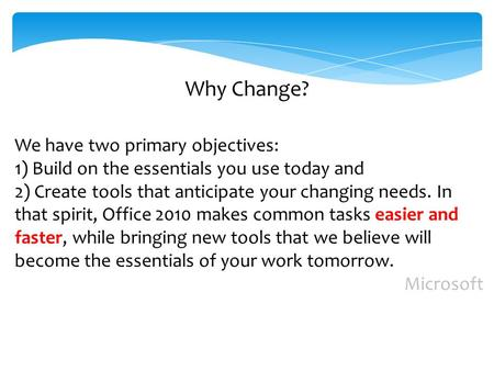 Why Change? We have two primary objectives: 1) Build on the essentials you use today and 2) Create tools that anticipate your changing needs. In that spirit,