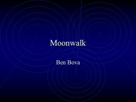 Moonwalk Ben Bova  Which word is the antonym of motionless? 1. still 2. fast 3. moving 4. pointy Two Minute Edit.