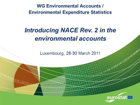 WG Environmental Accounts / Environmental Expenditure Statistics Introducing NACE Rev. 2 in the environmental accounts Luxembourg, 28-30 March 2011.