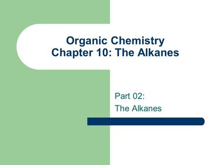 Organic Chemistry Chapter 10: The Alkanes Part 02: The Alkanes.